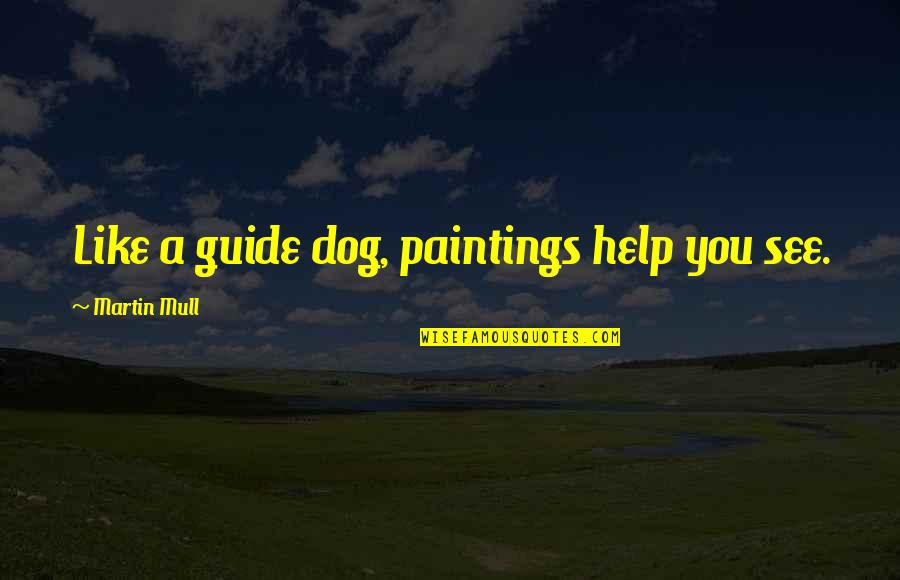 A Guide Quotes By Martin Mull: Like a guide dog, paintings help you see.