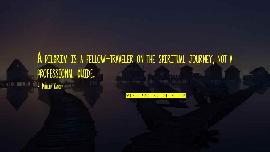 A Guide Quotes By Philip Yancey: A pilgrim is a fellow-traveler on the spiritual