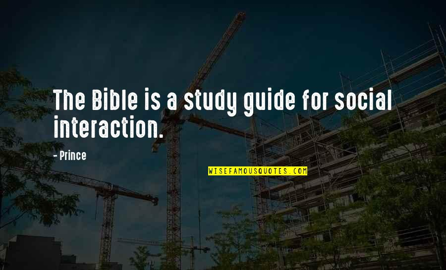 A Guide Quotes By Prince: The Bible is a study guide for social