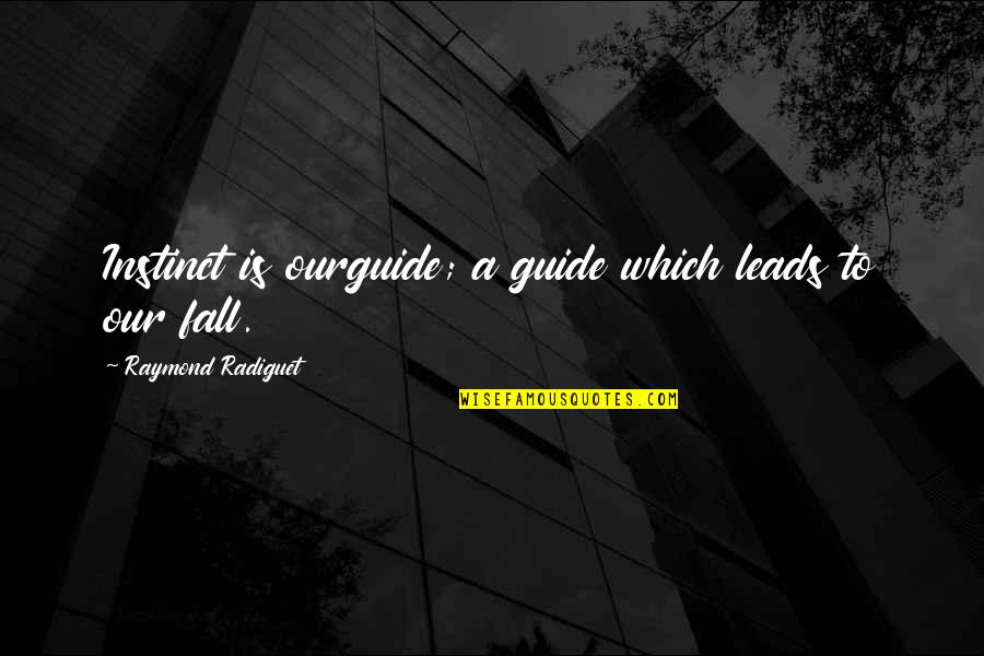 A Guide Quotes By Raymond Radiguet: Instinct is ourguide; a guide which leads to