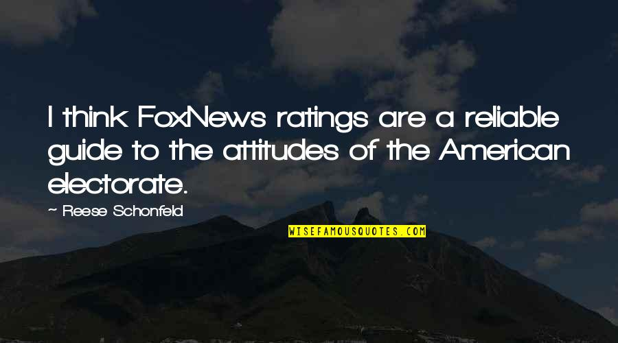 A Guide Quotes By Reese Schonfeld: I think FoxNews ratings are a reliable guide
