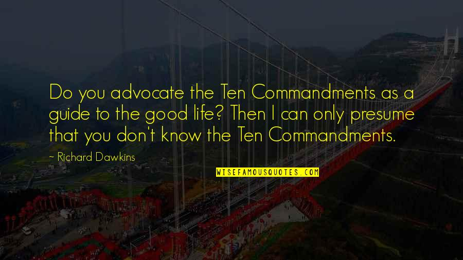 A Guide Quotes By Richard Dawkins: Do you advocate the Ten Commandments as a