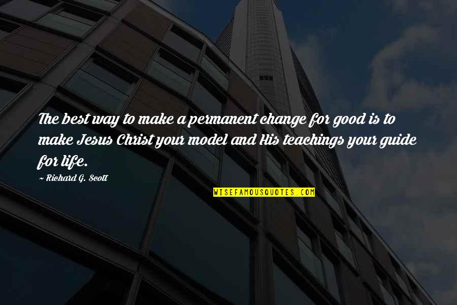 A Guide Quotes By Richard G. Scott: The best way to make a permanent change