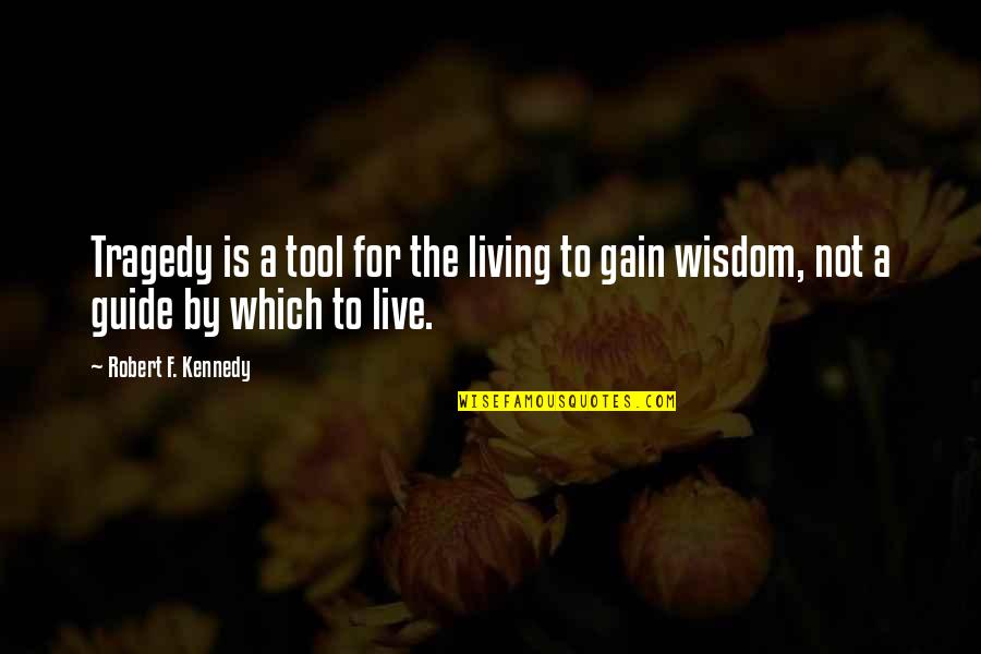 A Guide Quotes By Robert F. Kennedy: Tragedy is a tool for the living to
