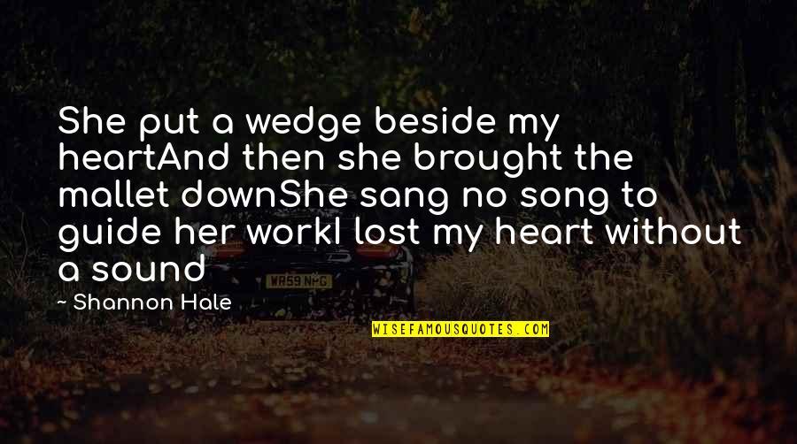 A Guide Quotes By Shannon Hale: She put a wedge beside my heartAnd then