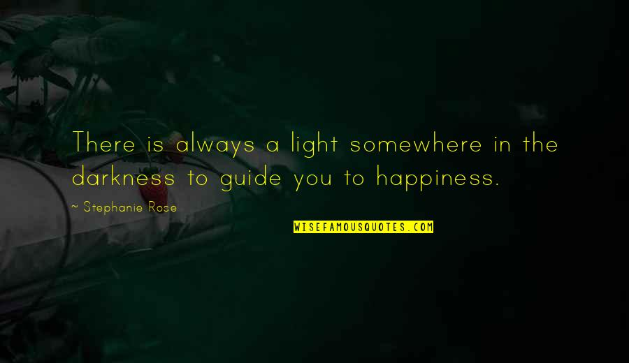 A Guide Quotes By Stephanie Rose: There is always a light somewhere in the