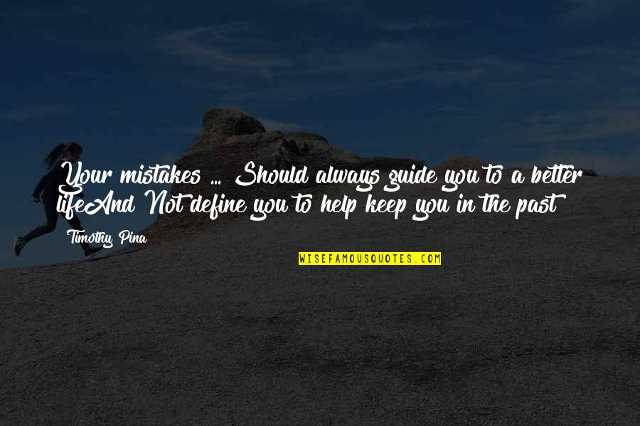 A Guide Quotes By Timothy Pina: Your mistakes ... Should always guide you to