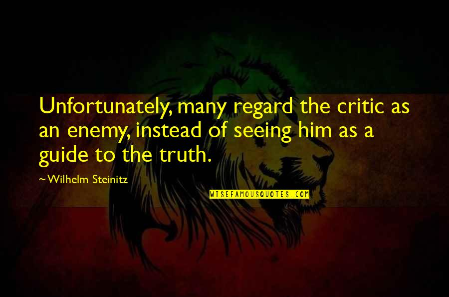 A Guide Quotes By Wilhelm Steinitz: Unfortunately, many regard the critic as an enemy,