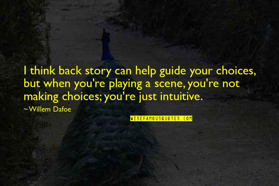 A Guide Quotes By Willem Dafoe: I think back story can help guide your