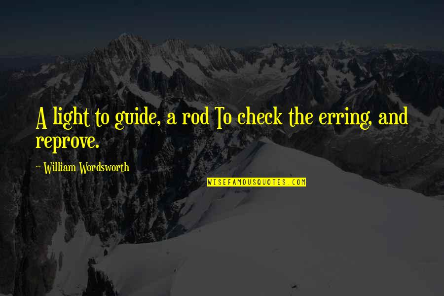 A Guide Quotes By William Wordsworth: A light to guide, a rod To check