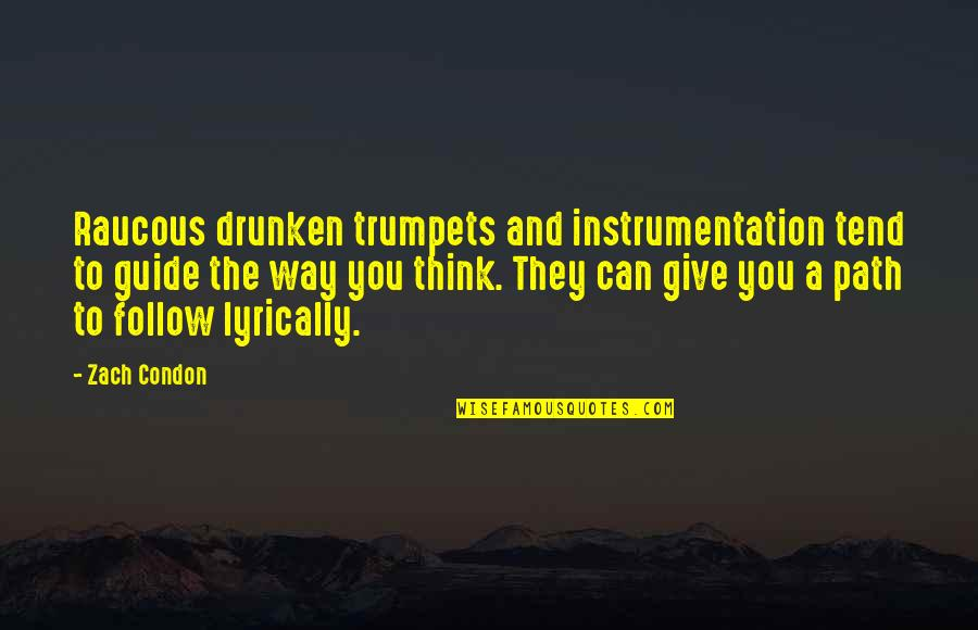 A Guide Quotes By Zach Condon: Raucous drunken trumpets and instrumentation tend to guide