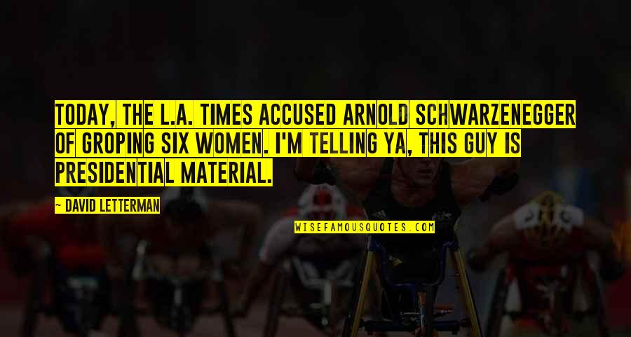 A Guy Cheating Quotes By David Letterman: Today, the L.A. Times accused Arnold Schwarzenegger of