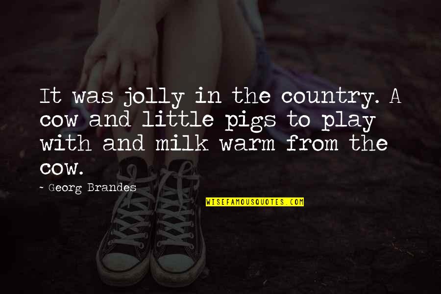 A Guy Cheating Quotes By Georg Brandes: It was jolly in the country. A cow