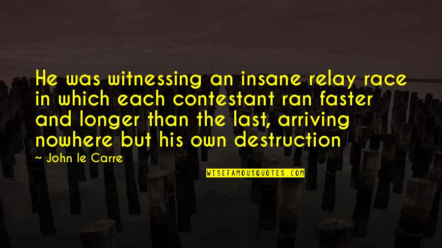 A Guy Cheating Quotes By John Le Carre: He was witnessing an insane relay race in