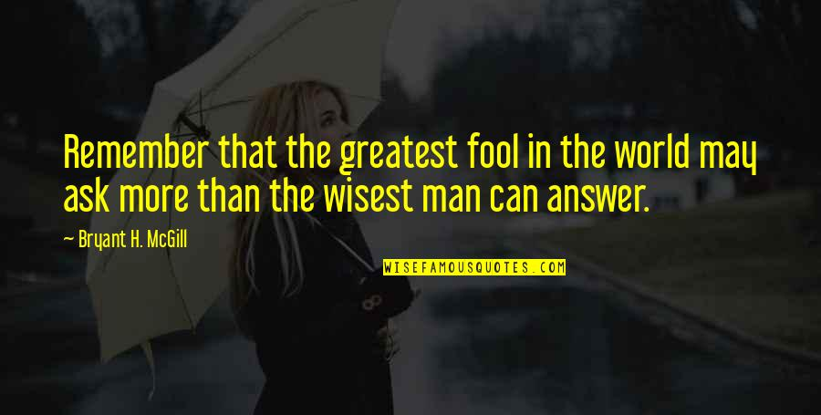 A Guy Dumping You Quotes By Bryant H. McGill: Remember that the greatest fool in the world