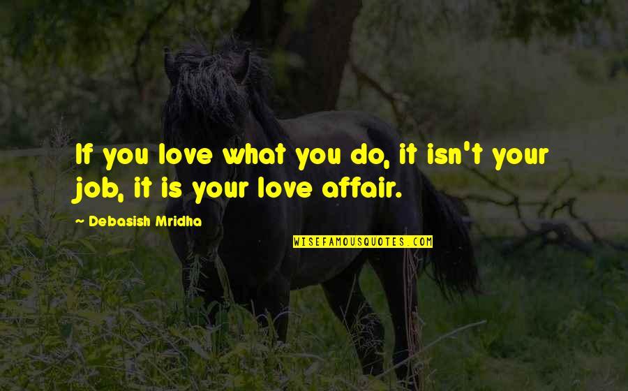 A Guy Dumping You Quotes By Debasish Mridha: If you love what you do, it isn't