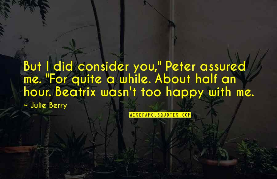 """A Guy Dumping You Quotes By Julie Berry: But I did consider you,"""" Peter assured me."""