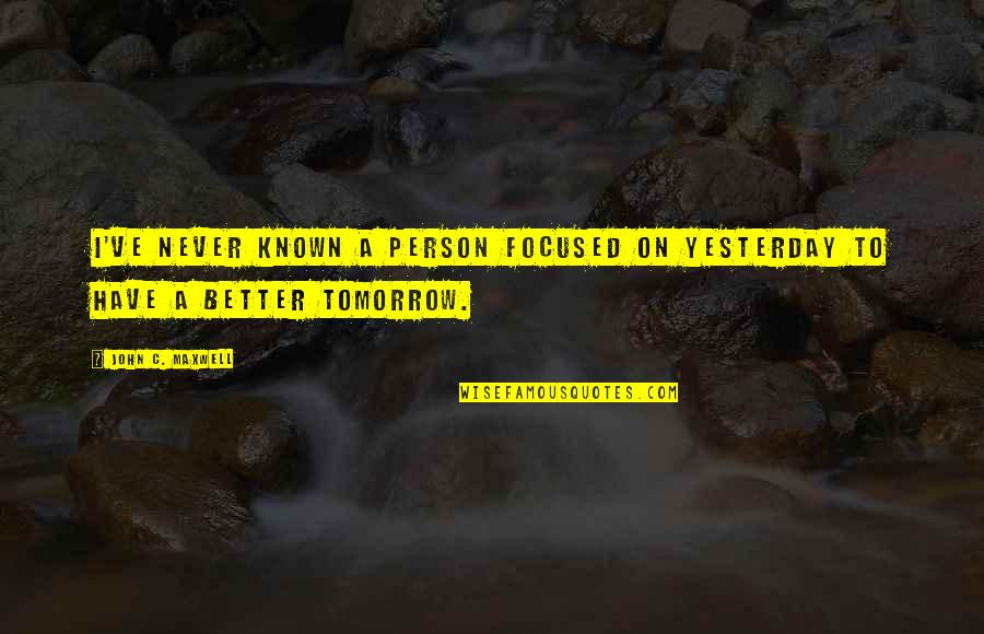 A Guy Who Broke Your Heart Quotes By John C. Maxwell: I've never known a person focused on yesterday