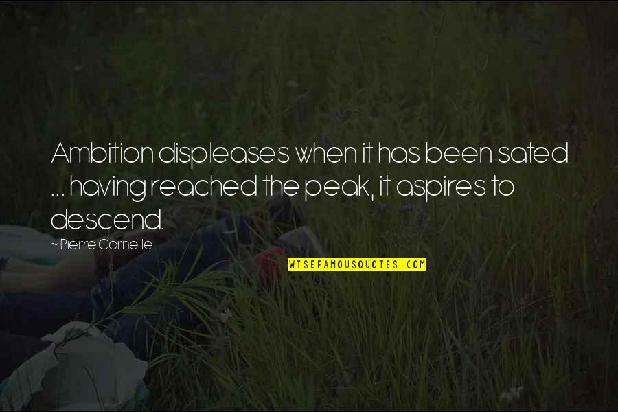 A Guy Who Broke Your Heart Quotes By Pierre Corneille: Ambition displeases when it has been sated ...