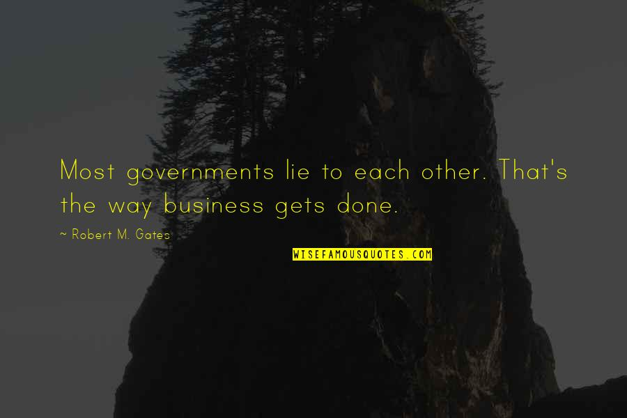 A Guy Who Broke Your Heart Quotes By Robert M. Gates: Most governments lie to each other. That's the