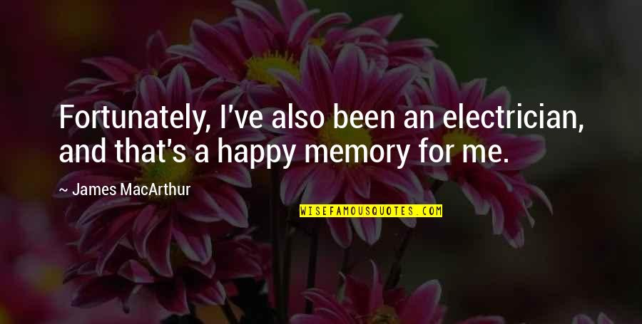 A Happy Memory Quotes By James MacArthur: Fortunately, I've also been an electrician, and that's