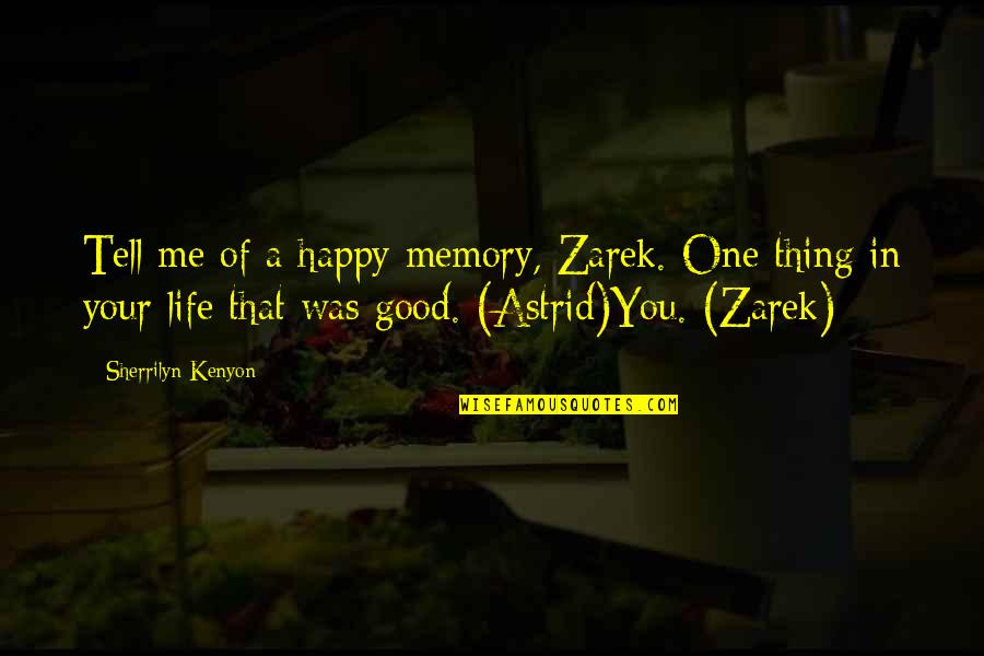 A Happy Memory Quotes By Sherrilyn Kenyon: Tell me of a happy memory, Zarek. One