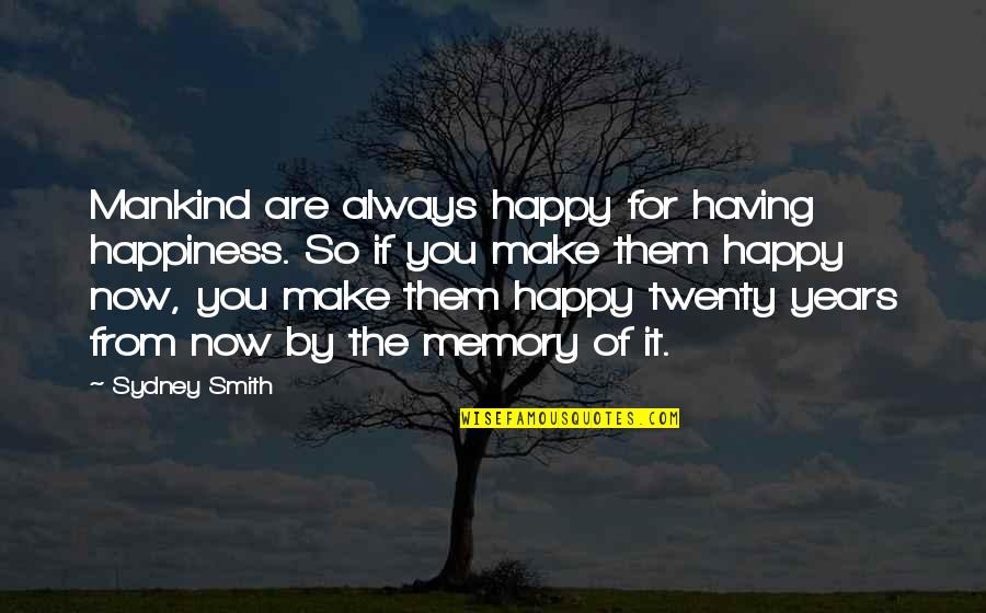 A Happy Memory Quotes By Sydney Smith: Mankind are always happy for having happiness. So
