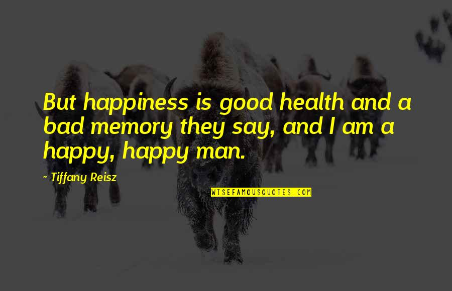A Happy Memory Quotes By Tiffany Reisz: But happiness is good health and a bad
