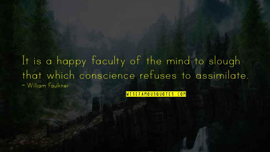 A Happy Memory Quotes By William Faulkner: It is a happy faculty of the mind