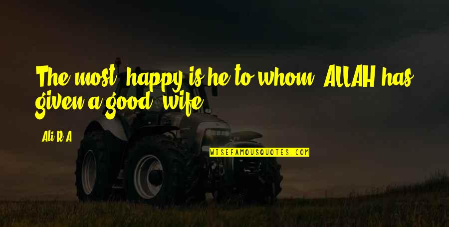 A Happy Wife Quotes By Ali R.A: The most #happy is he to whom #ALLAH