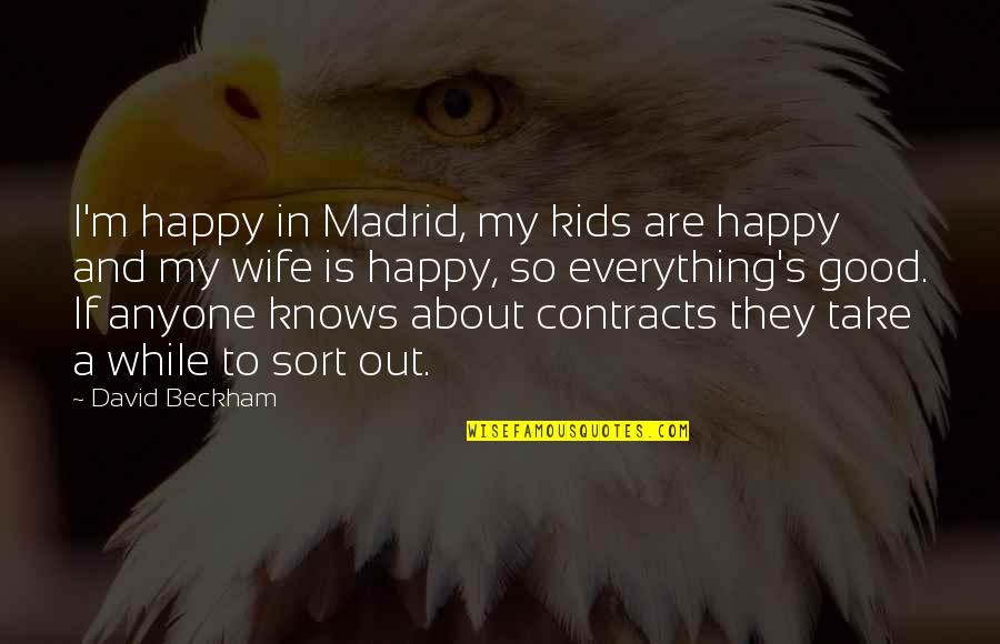 A Happy Wife Quotes By David Beckham: I'm happy in Madrid, my kids are happy