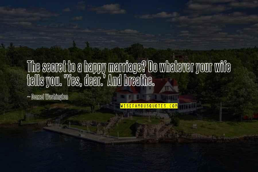 A Happy Wife Quotes By Denzel Washington: The secret to a happy marriage? Do whatever