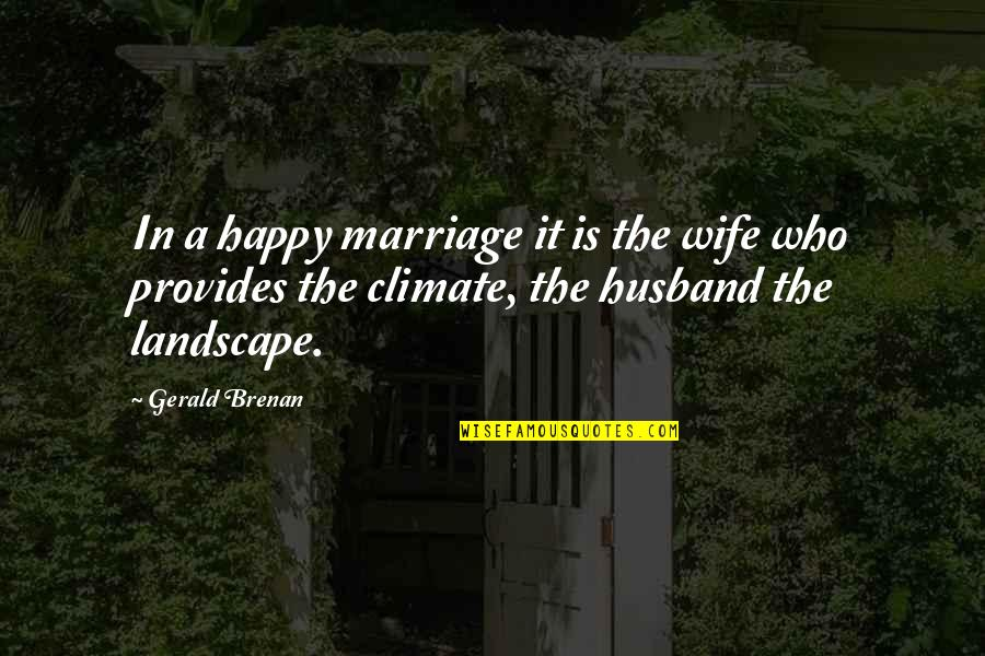 A Happy Wife Quotes By Gerald Brenan: In a happy marriage it is the wife