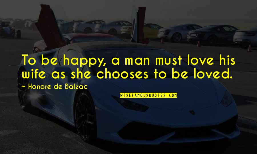 A Happy Wife Quotes By Honore De Balzac: To be happy, a man must love his
