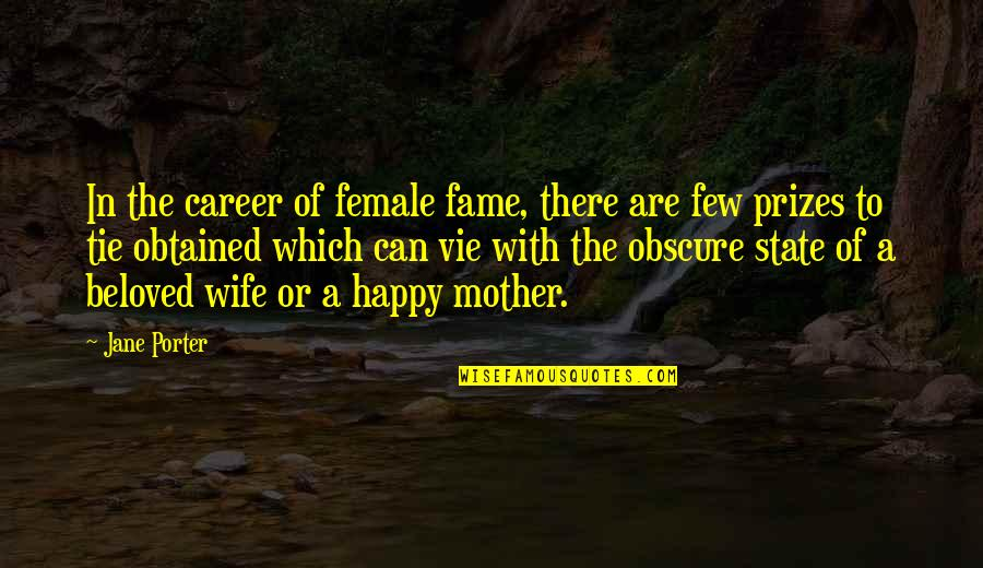 A Happy Wife Quotes By Jane Porter: In the career of female fame, there are