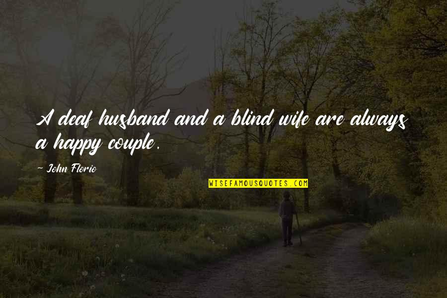 A Happy Wife Quotes By John Florio: A deaf husband and a blind wife are