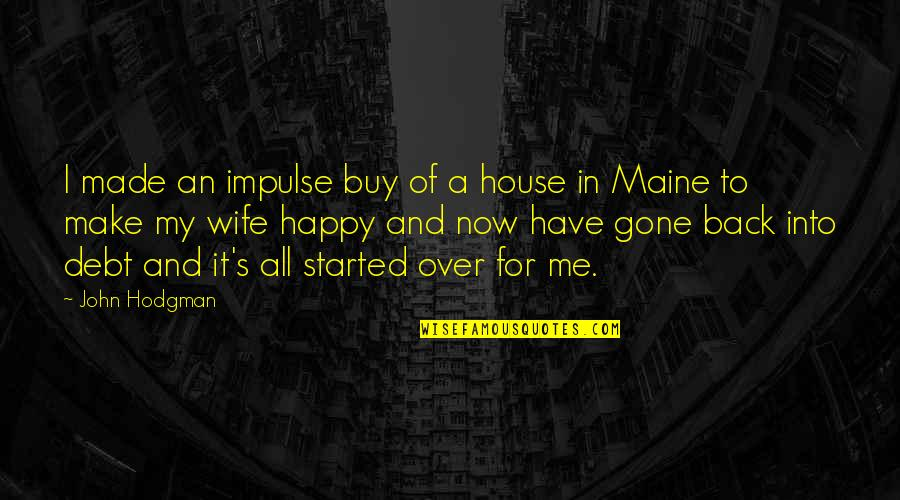A Happy Wife Quotes By John Hodgman: I made an impulse buy of a house