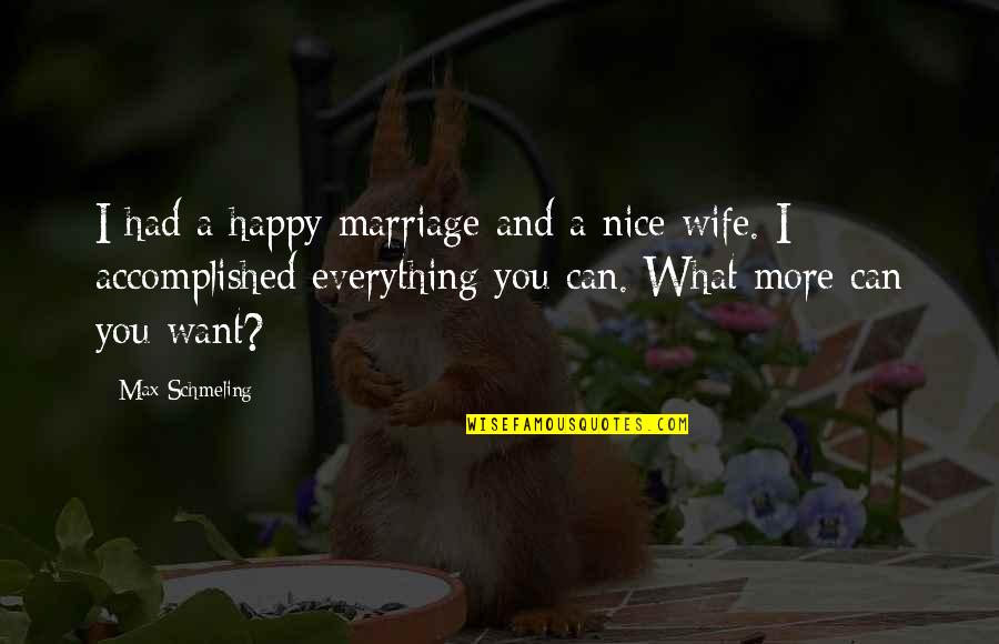 A Happy Wife Quotes By Max Schmeling: I had a happy marriage and a nice