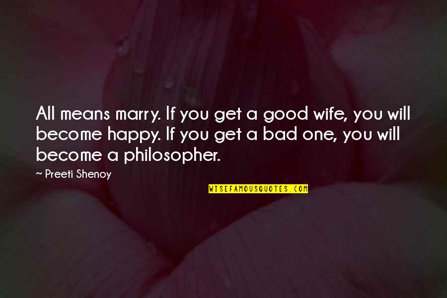 A Happy Wife Quotes By Preeti Shenoy: All means marry. If you get a good