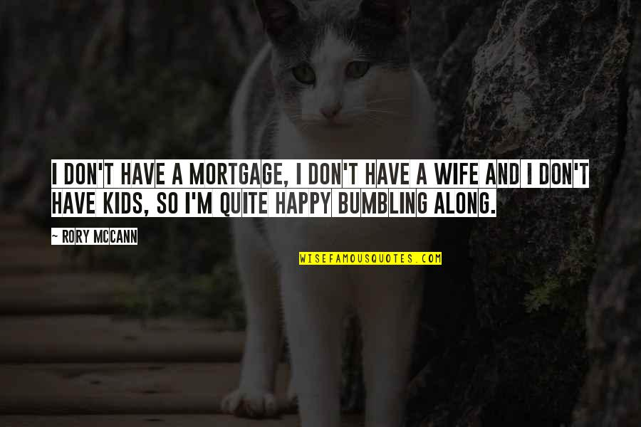 A Happy Wife Quotes By Rory McCann: I don't have a mortgage, I don't have