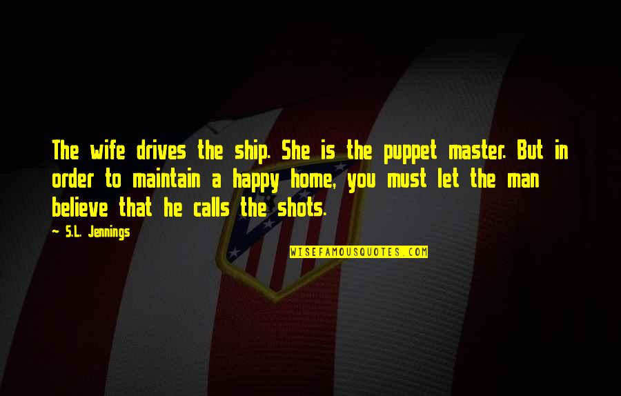 A Happy Wife Quotes By S.L. Jennings: The wife drives the ship. She is the