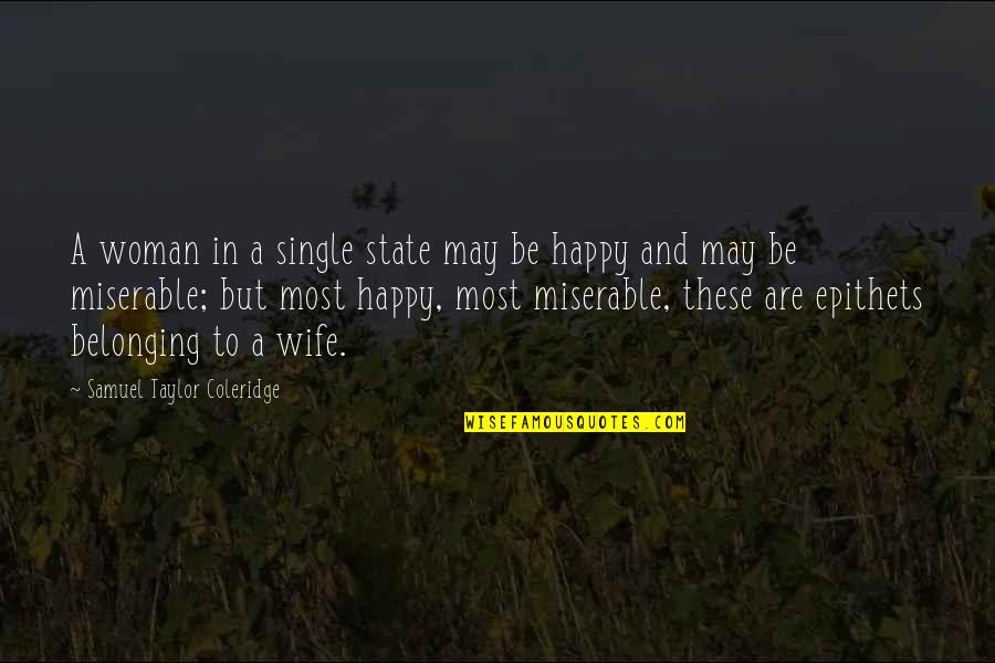 A Happy Wife Quotes By Samuel Taylor Coleridge: A woman in a single state may be