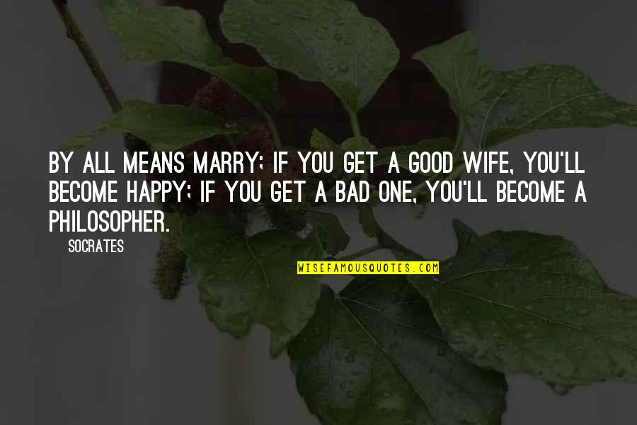 A Happy Wife Quotes By Socrates: By all means marry; if you get a