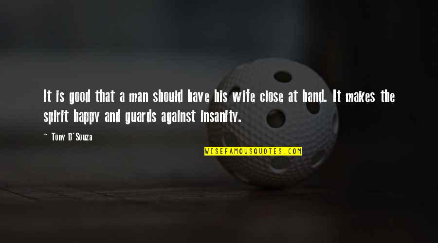 A Happy Wife Quotes By Tony D'Souza: It is good that a man should have