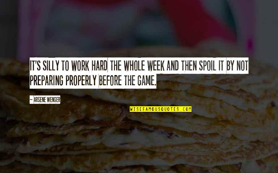 A Hard Week Quotes By Arsene Wenger: It's silly to work hard the whole week