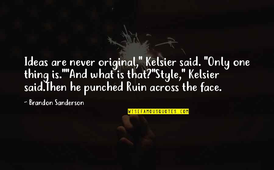"""A Hard Week Quotes By Brandon Sanderson: Ideas are never original,"""" Kelsier said. """"Only one"""