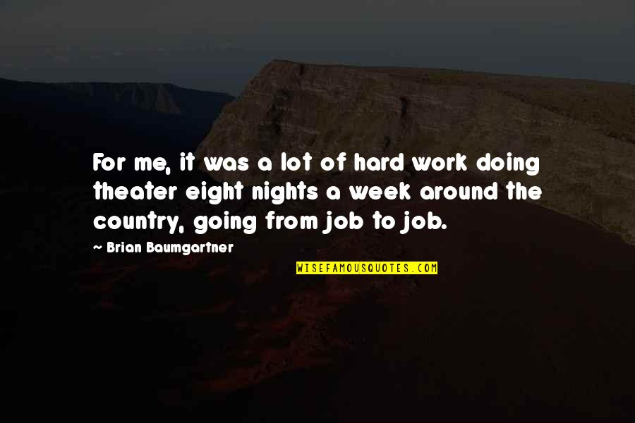 A Hard Week Quotes By Brian Baumgartner: For me, it was a lot of hard