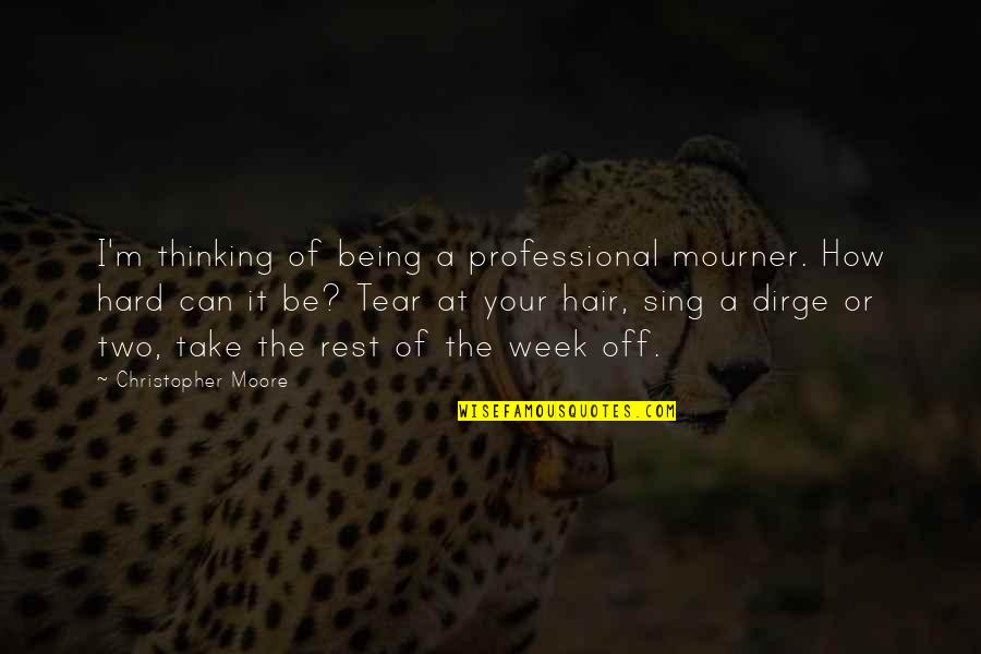 A Hard Week Quotes By Christopher Moore: I'm thinking of being a professional mourner. How