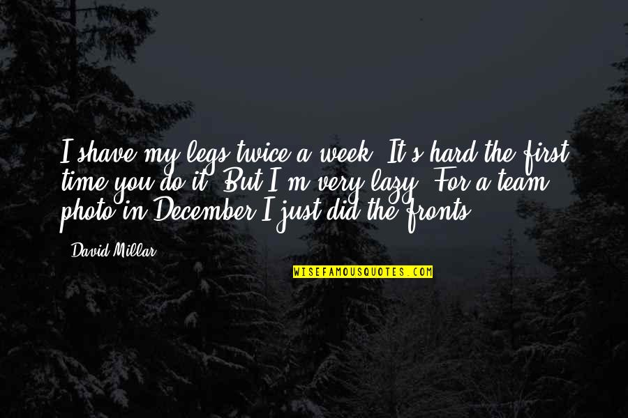 A Hard Week Quotes By David Millar: I shave my legs twice a week. It's