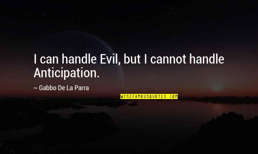 A Hard Week Quotes By Gabbo De La Parra: I can handle Evil, but I cannot handle
